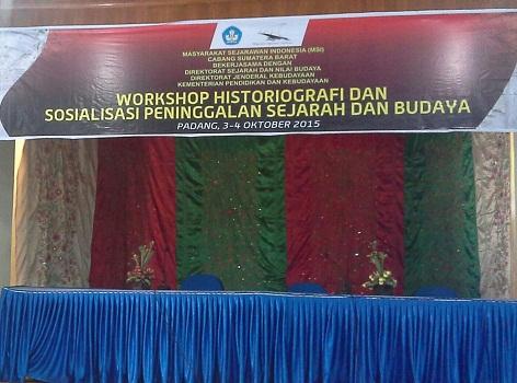 Workshop Historiografi dan Sosialisasi Peninggalan Sejarah dan Budaya di Aula Kantor Balai Pelestarian Nilai Budaya Padang, 3-4 Oktober 2015